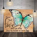 Butterfly Those We Love Don't Go Away They Walk Beside Us Every Day Poster