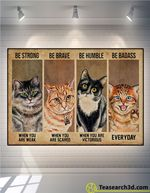 Cat Be Strong Be Brave Be Humble Poster