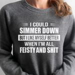 I could simmer down but i like myself better when i'm all feisty and  birthday gift t shirt hoodie sweater