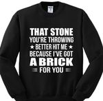That stone you're throwing better hit me because i've got a brick for you birthday gift t shirt hoodie sweater