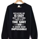 Replacing me is easy but getting them to do the s word i did is near im possible t shirt hoodie sweater