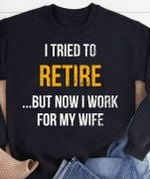 I tried to retire but not i work for my wife birthday gift t shirt hoodie sweater