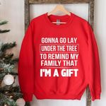 Gonna go lay under the tree to remind my family that im a gift christmas gift t shirt hoodie sweater