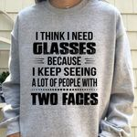 I think i need glasses because i keep seeing a lot of people with two faces t shirt hoodie sweater