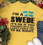 Im a swede its ok if you disagree with me i cant force you to be right birthday gift t shirt hoodie sweater
