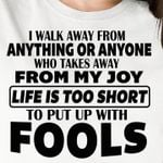 I walk away from anything or anyone who takes away from my joy life is short birthday gift t shirt hoodie sweater