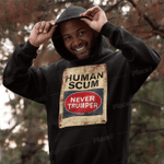 Human Scum Never Trumper Trending Shirt Hoodie