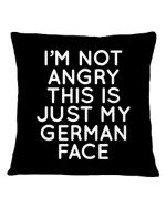 I'm Not Angry This Is Just My German Face Pillow Cover
