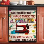 God Would Not Have Made Me A Quilter If He Wanted Me To Clean Dishwasher Cover Sticker Kitchen Decor