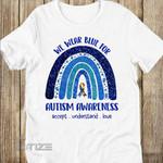 Rainbow We Wear Blue For Autism Awareness Accept Understand Love Graphic Unisex T Shirt, Sweatshirt, Hoodie Size S - 5XL