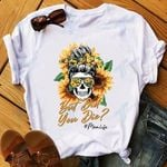 Mom Life But Did You Die Sunflower Graphic Unisex T Shirt, Sweatshirt, Hoodie Size S - 5XL