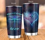 Hippie Dragonfly Whisper Words Of Wisdom Let It Be 20Oz, 30Oz Stainless Steel Tumbler