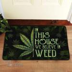 In This House We Believe In Weed Doormat