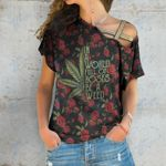 In A World Full Of Roses Be A Weed Cross Shoulder T-shirt