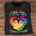LGBT i see you love you accept you Graphic Unisex T Shirt, Sweatshirt, Hoodie Size S - 5XL