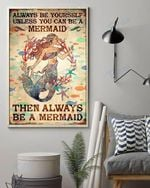 Always Be Yourself Unless You Can Be A Mermaid Then Always Be A Mermaid Wall Art Print Poster