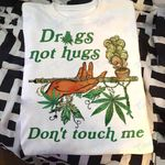 Weed drugs not hugs don't touch me Graphic Unisex T Shirt, Sweatshirt, Hoodie Size S - 5XL