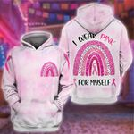 Breast cancer rainbow i wear pink fot myself 3D All Over Printed Shirt, Sweatshirt, Hoodie, Bomber Jacket Size S - 5XL