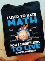 Diabetes Awareness I Used To Hate Math Now I Count Carbs To Live Graphic Unisex T Shirt, Sweatshirt, Hoodie Size S - 5XL