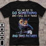 Funny tell me not to do something and i will do it twice and take pictures owl with camera  t shirt hoodie sweater sweater