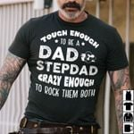 Tough enough to be a dad and step dad crazy enough to rock them both t shirt hoodie sweater sweater