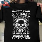 Want to know if there's life after death mess with my daughter and find out skull t shirt hoodie sweater sweater