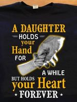 A daughter holds your hand for a while but holds your heart forever t shirt hoodie sweater sweater