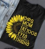 Dog mom with tattoos pretty eyes and thick thighs sunflower t shirt hoodie sweater sweater
