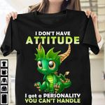 Dragon green cute i don't have attitudde i got a personality you can't handle t shirt hoodie sweater sweater