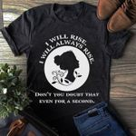 I will rise i will always rise dont you doubt that even for a second elegant lady t shirt hoodie sweater sweater