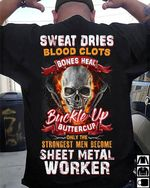 Sweat dries blood clots bones buckle up buttercup only strongest men become sheet metal worker fire skull t shirt hoodie sweater sweater