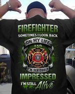 Firefighter sometimes i look back on my life and im seriously impressed im still alive t shirt hoodie sweater sweater