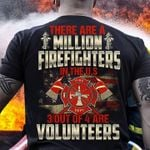 Fire department there are a million firefighters in the us 3 out of 4 are volunteers t shirt hoodie sweater sweater