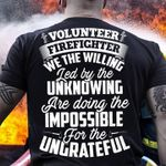 Volunteer firefighter we the willing led by the unknowing are doing the impossible for the ungrateful t shirt hoodie sweater sweater