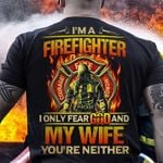 Im a firefighter i only fear god and my wife you're neither funny t shirt hoodie sweater sweater