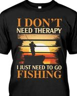 I dont need therapy i just need to go fishing sunset for fishing lover t shirt hoodie sweater sweater