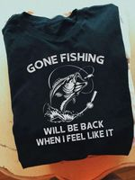 Gone fishing will be back when i feel like it funny for fishing lover t shirt hoodie sweater sweater