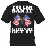 Original you can ban it but you won't get it flag of the united states t shirt hoodie sweater sweater