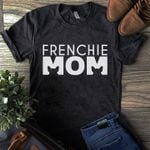 Frenchie bulldog mom for dog lover t shirt hoodie sweater sweater