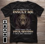Wolf in order to insult me i must first value your opinion nice try though funny t shirt hoodie sweater sweater