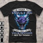 In order to insult me i must first value your opinion nice try though dragon t shirt hoodie sweater sweater