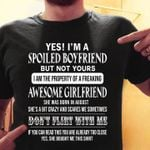 Yes i'm a spoiled boyfriend but not yours i am the property of a freaking awesome girlfriend  t shirt hoodie sweater sweater