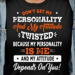 Dont get my personality and my attitude twisted t shirt hoodie sweater sweater