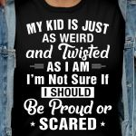 My kid is just as werd and twisted as i am im not sure if i should be proud or scared funny t shirt hoodie sweater sweater