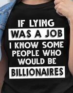 If lying was a job i know some people who would be billionaires funny t shirt hoodie sweater sweater