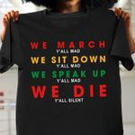 We march y'all mad we sit down y'all mad we speak up y'all mad we die y'all silent t shirt hoodie sweater sweater