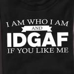 Original i am who i am and idgaf if you like me t shirt hoodie sweater sweater