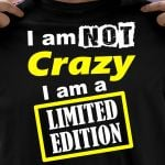 I am not crazy i am a limited edition funny t shirt hoodie sweater sweater