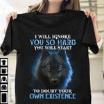 I will ignore you so hard you will start to doubt your own existence funny wolf t shirt hoodie sweater sweater