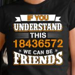 If you understand this 18436572 we can be friends funny t shirt hoodie sweater sweater
